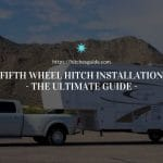 Fifth Wheel Hitch Installation | The Ultimate Diy Guide