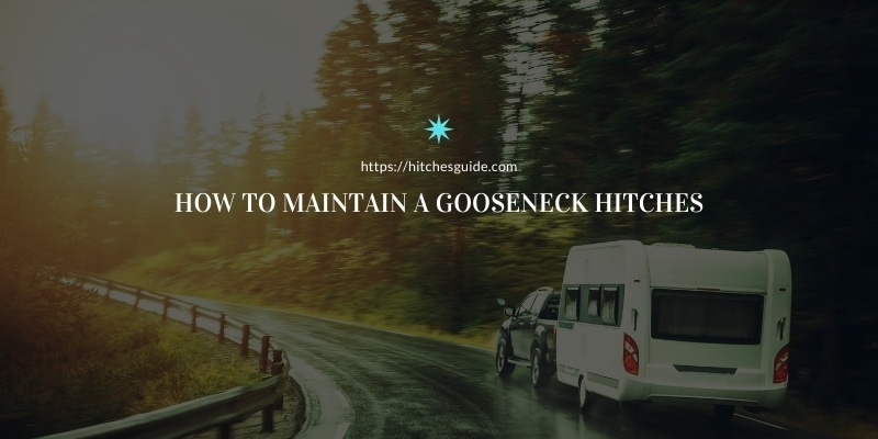 How to Maintain a Gooseneck Hitches