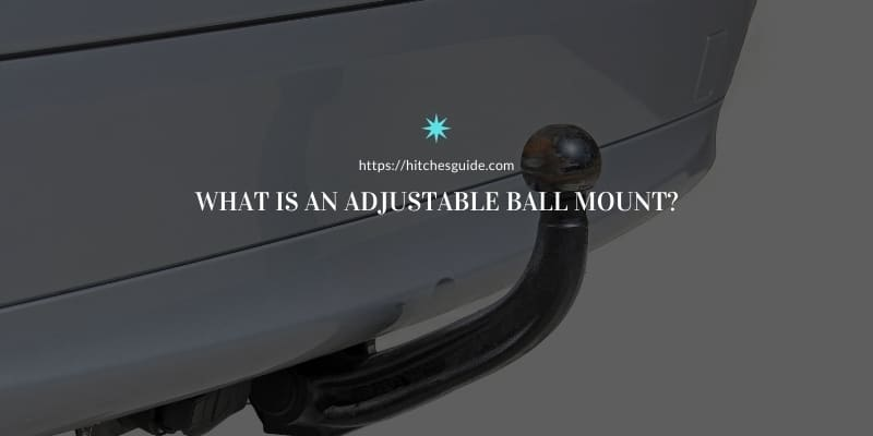 What is an adjustable ball mount