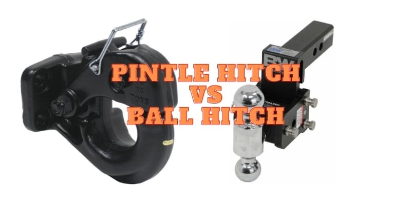 Pintle Hitch vs Ball Hitch - Which Is Better