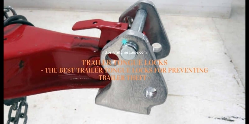 The Best Trailer Tongue Locks for Preventing Trailer Theft