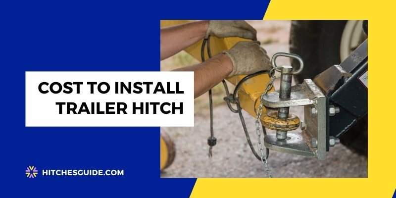 How Much Does It Cost To Install Trailer Hitch?